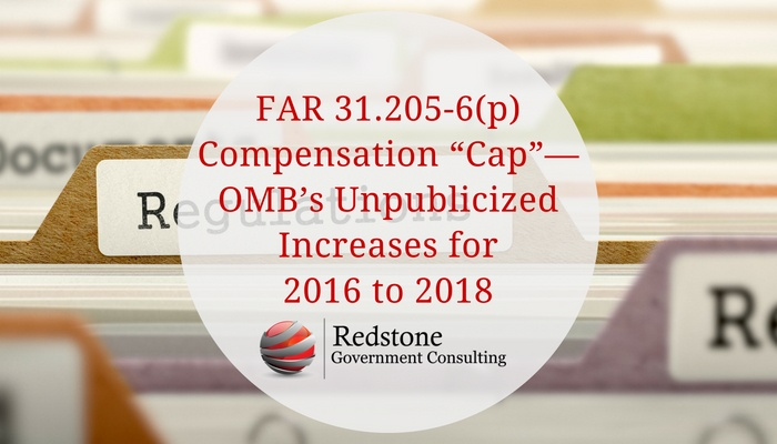 "RCGI-FAR 31.205-6p Compensation ""Cap""—OMB's Unpublicized Increases for 2016 to 2018"