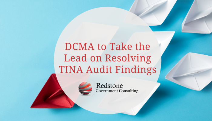 DCMA to Take the Lead on Resolving TINA Audit Findings - Redstone gci