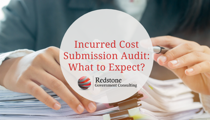 Incurred Cost Submission Audit: What to Expect? - Redstone gci