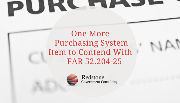 One More Purchasing System Item to Contend With – FAR 52.204-25 - Redstone gci