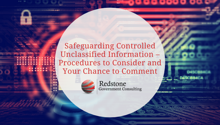 Safeguarding Controlled Unclassified Information – Procedures to Consider and Your Chance to Comment - Redstone gci