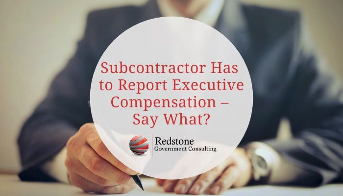 Subcontractor has to Report Executive Compensation – Say What? - Redstone gci