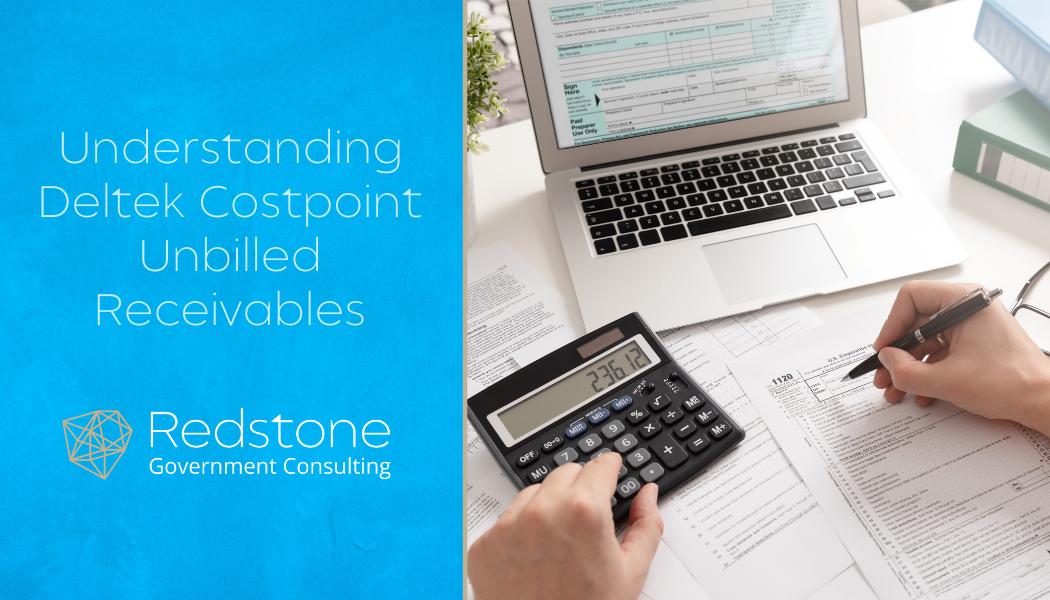 Understanding Deltek Costpoint Unbilled Receivables - Redstone gci