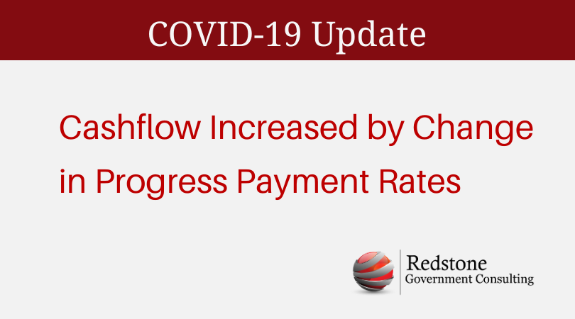 COVID-19 Update – Cashflow Increased by Change in Progress Payment Rates - Redstone Government Consulting