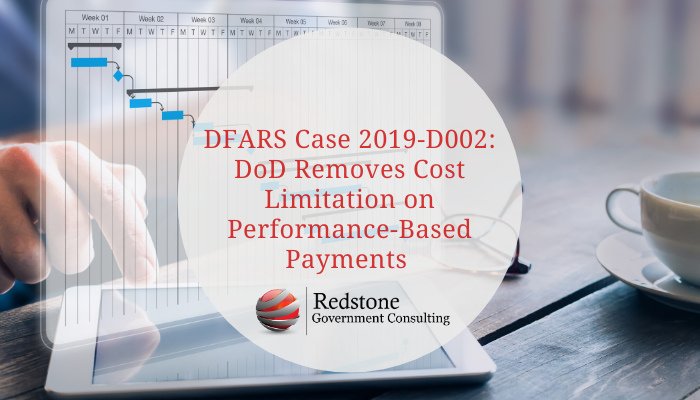 DFARS Case 2019-D002: DoD Removes Cost Limitation on Performance-Based Payments - Redstone Government Consulting