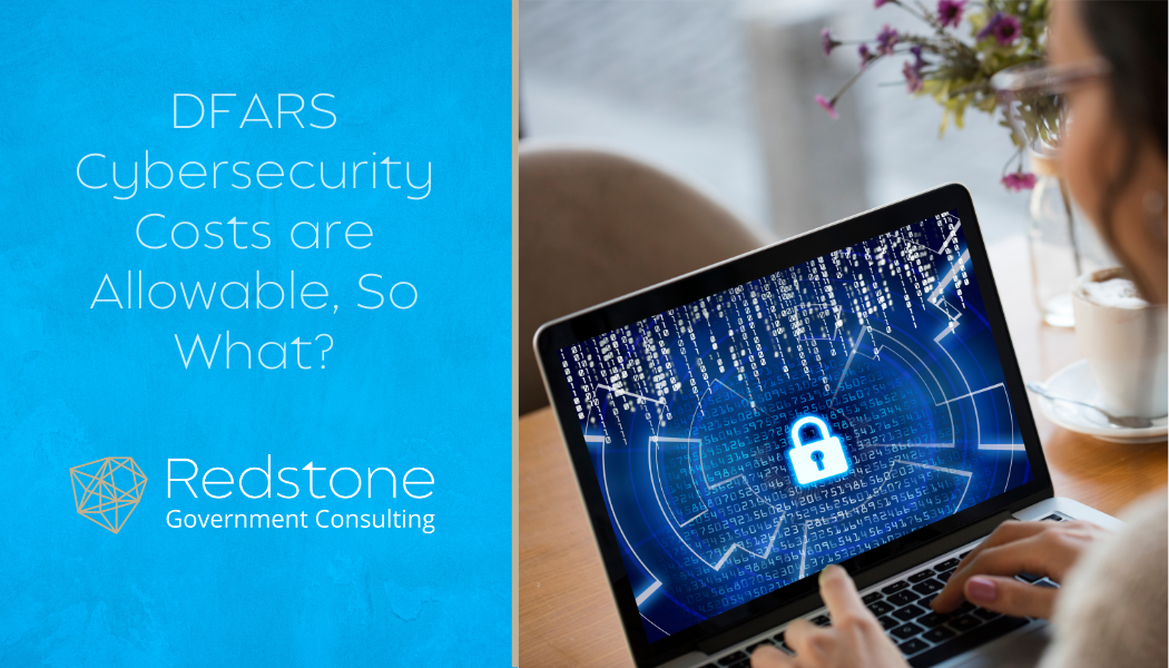 DFARS Cybersecurity Costs are Allowable, So What? - Redstone gci