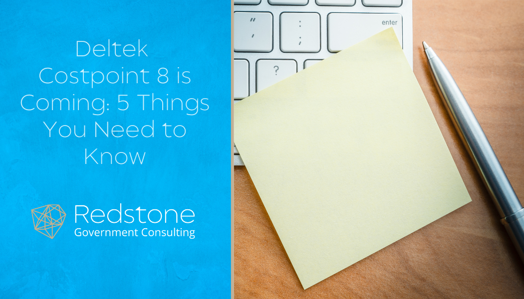 Deltek Costpoint 8 is Coming: 5 Things You Need to Know - Redstone Government Consulting