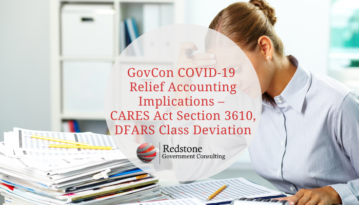 GovCon COVID-19 Relief Accounting Implications – CARES Act Section 3610, DFARS Class Deviation - Redstone gci