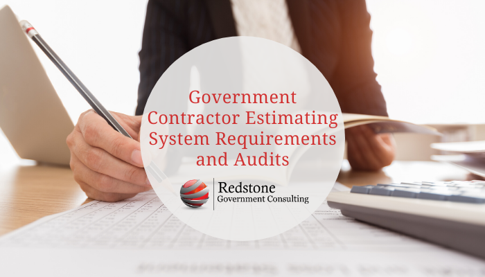 Government Contractor Estimating System Requirements and Audits - Redstone Government Consulting