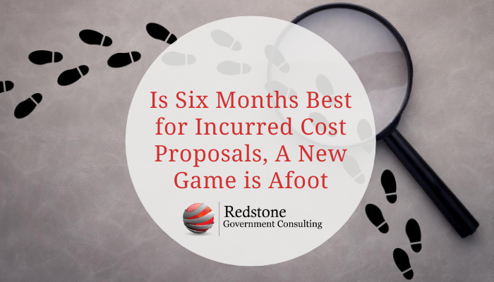 Is Six Months Best for Incurred Cost Proposals, A New Game is Afoot - Redstone Government Consulting
