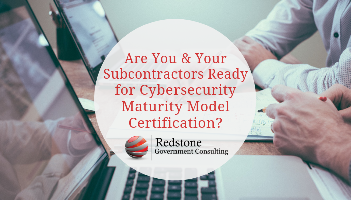 Are You and Your Subcontractors Ready for Cybersecurity Maturity Model Certification? - Redstone gci