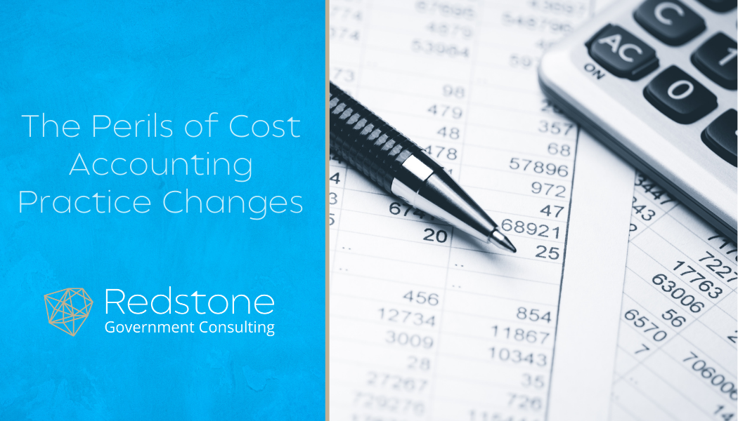 The Perils of Cost Accounting Practice Changes - Redstone Government Consulting