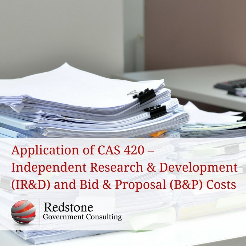 Application of CAS 420 – Independent Research & Development and Bid & Proposal Costs - Redstone Government Consulting