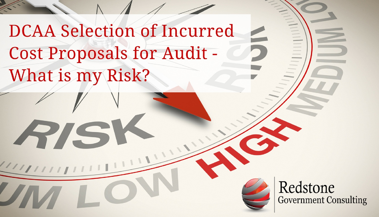 DCAA Selection of Incurred Cost Proposals for Audit - What is my Risk? - Redstone gci