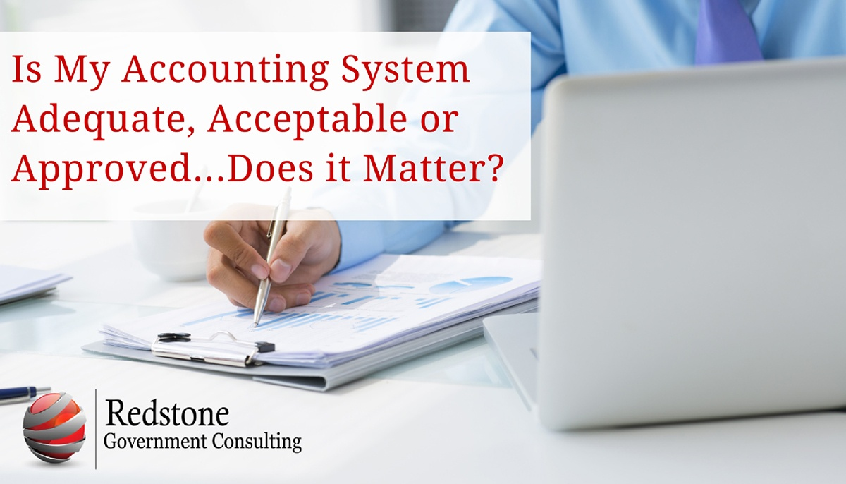 Is My Accounting System Adequate, Acceptable or Approved...Does it Matter? - Redstone Government Consulting