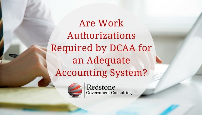 Are Work Authorizations Required by DCAA for an Adequate Accounting System? - Redstone Government Consulting