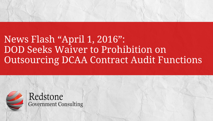 Redstone_-_April_Fools_-_DOD_Seeks_Waiver_to_Prohibition_on_Outsourcing_DCAA_Contract_Audit_Functions