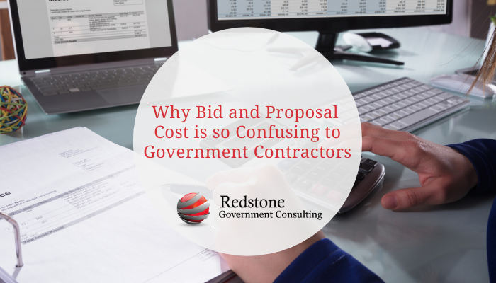 Why Bid and Proposal Cost is so Confusing to Government Contractors - Redstone Government Consulting